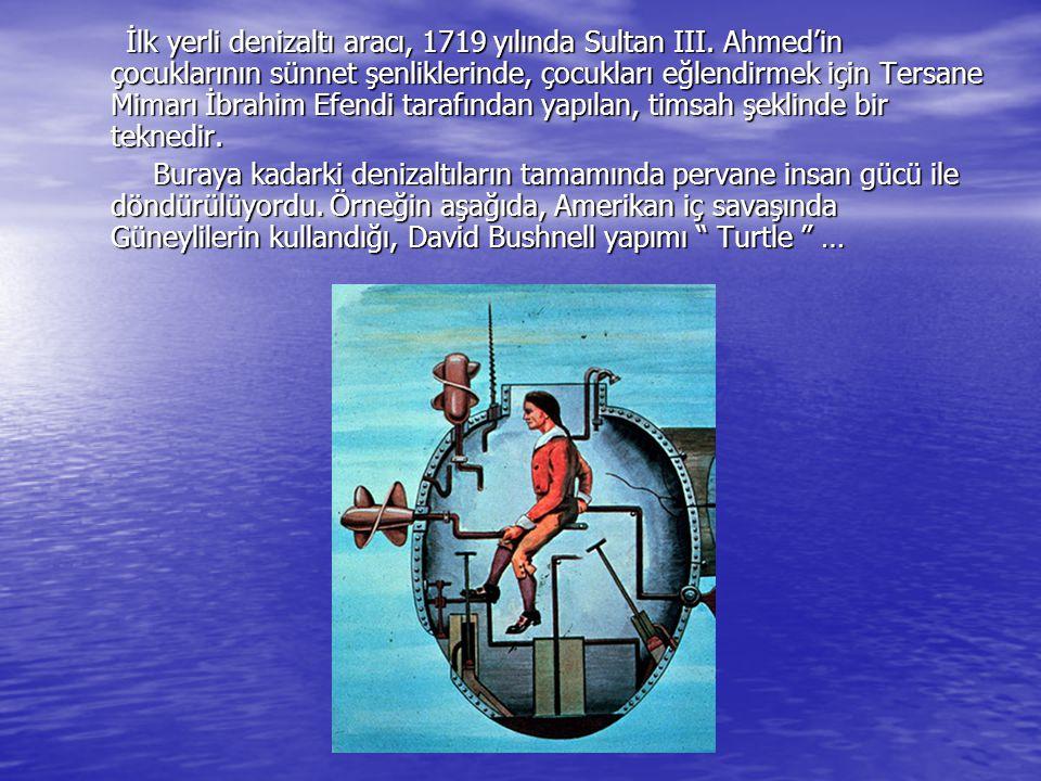 İlk yerli denizaltı aracı, 1719 yılında Sultan III
