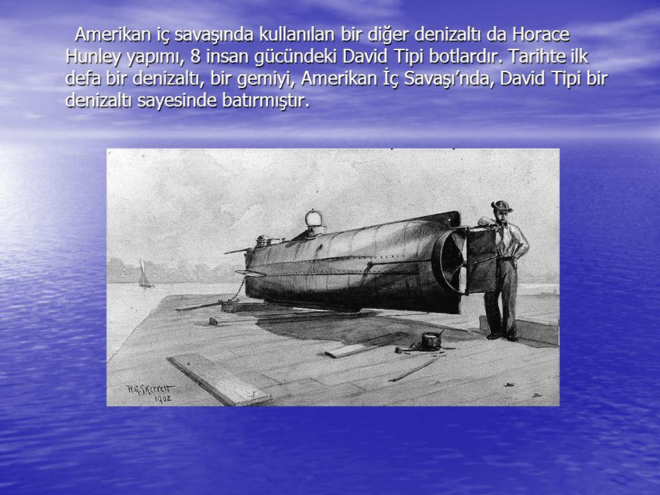 Amerikan iç savaşında kullanılan bir diğer denizaltı da Horace Hunley yapımı, 8 insan gücündeki David Tipi botlardır.