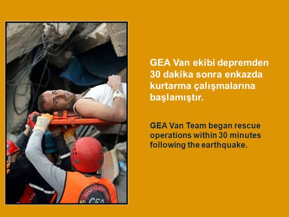GEA Van ekibi depremden 30 dakika sonra enkazda kurtarma çalışmalarına başlamıştır.