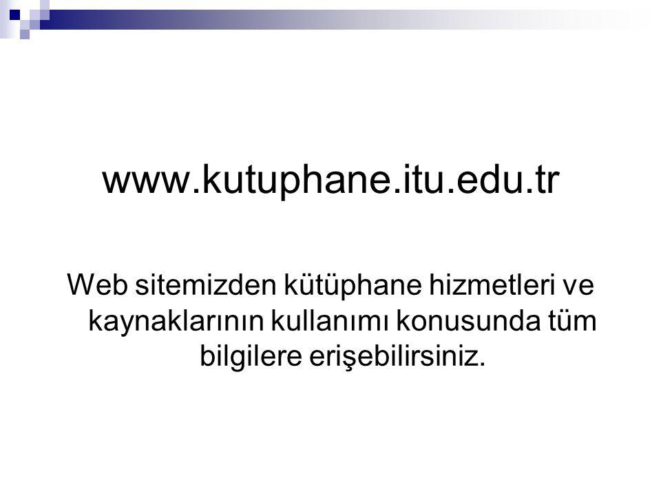 www.kutuphane.itu.edu.tr Web sitemizden kütüphane hizmetleri ve kaynaklarının kullanımı konusunda tüm bilgilere erişebilirsiniz.