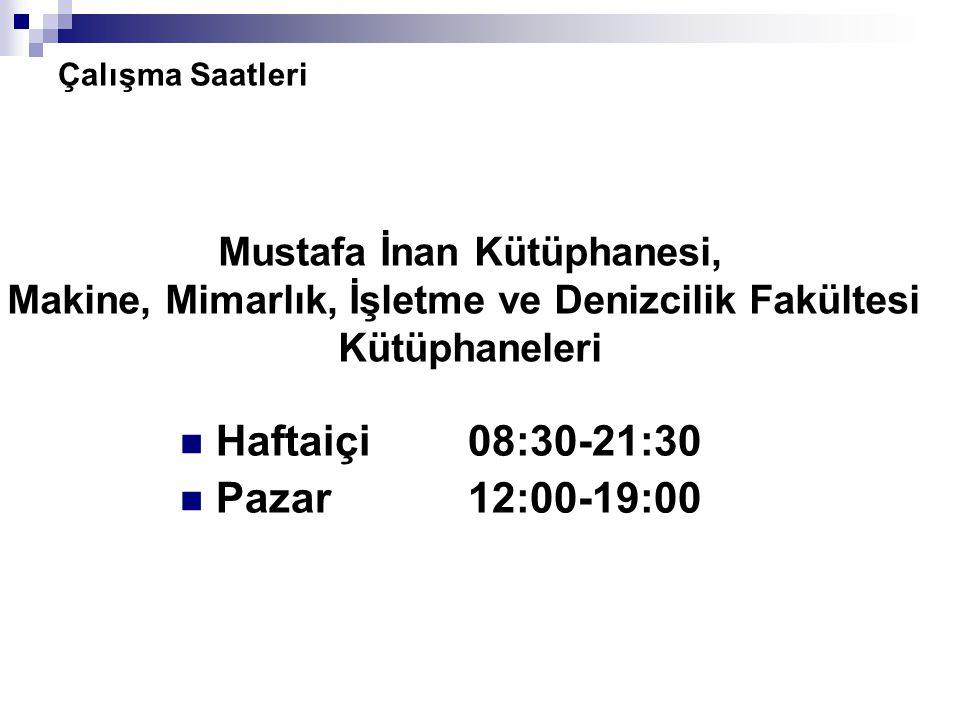 Haftaiçi 08:30-21:30 Pazar 12:00-19:00 Mustafa İnan Kütüphanesi,