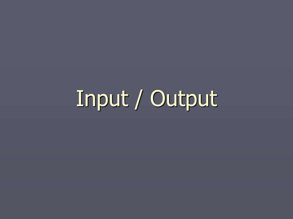 Input / Output