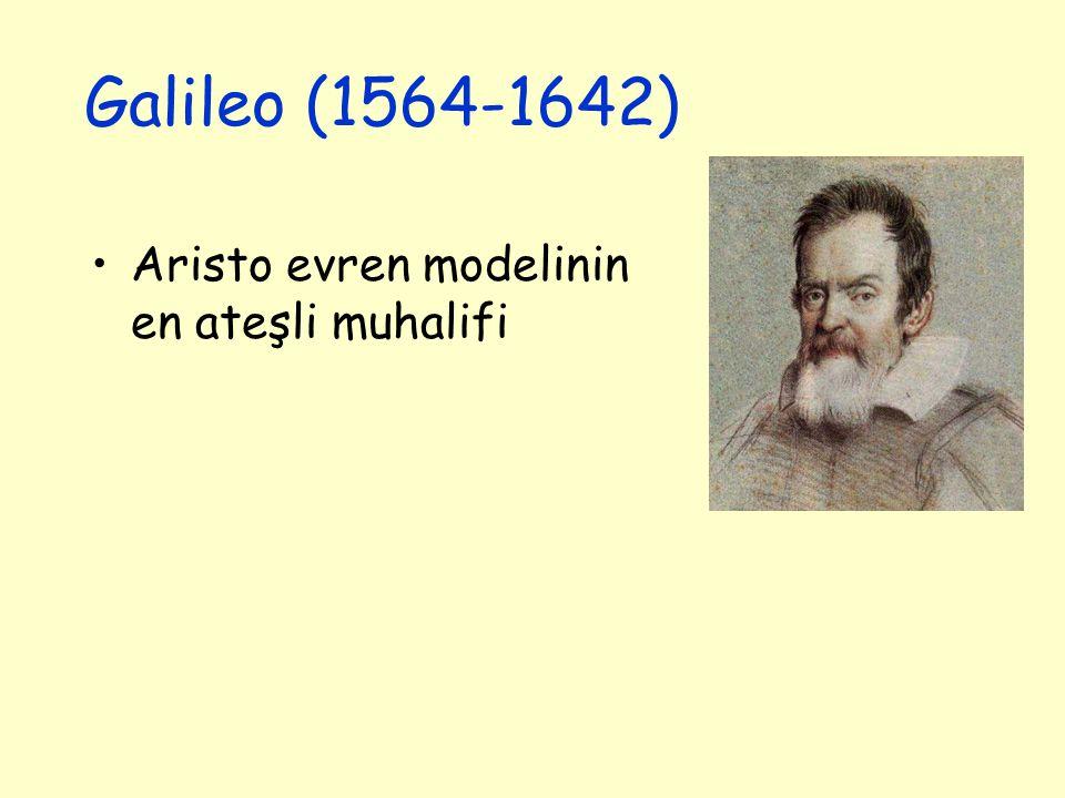 Galileo (1564-1642) Aristo evren modelinin en ateşli muhalifi