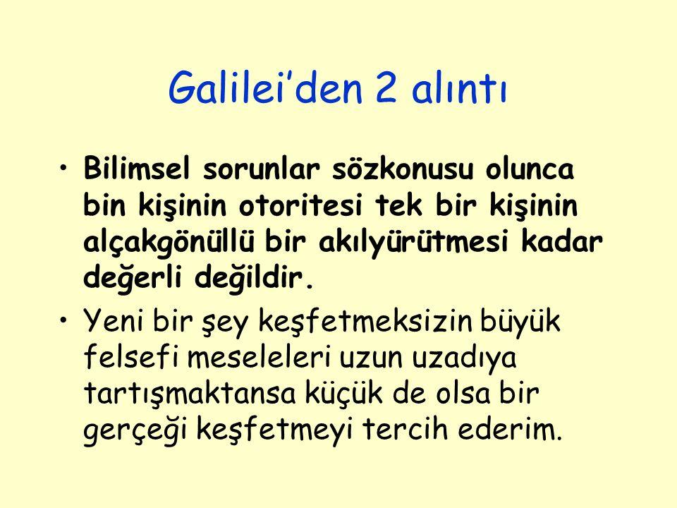 Galilei'den 2 alıntı Bilimsel sorunlar sözkonusu olunca bin kişinin otoritesi tek bir kişinin alçakgönüllü bir akılyürütmesi kadar değerli değildir.