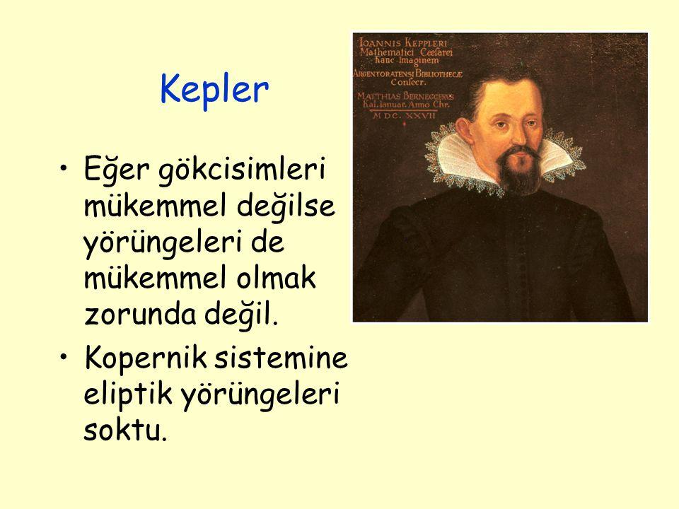 Kepler Eğer gökcisimleri mükemmel değilse yörüngeleri de mükemmel olmak zorunda değil.