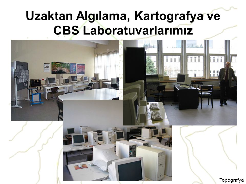 Uzaktan Algılama, Kartografya ve CBS Laboratuvarlarımız