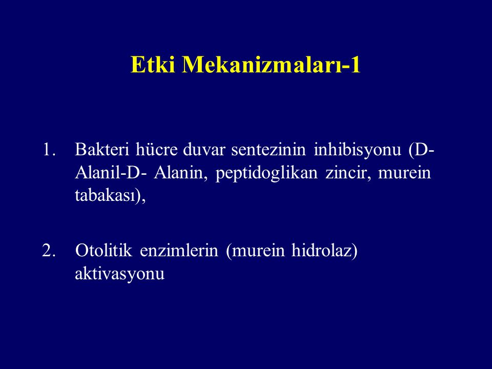 Etki Mekanizmaları-1 Bakteri hücre duvar sentezinin inhibisyonu (D- Alanil-D- Alanin, peptidoglikan zincir, murein tabakası),