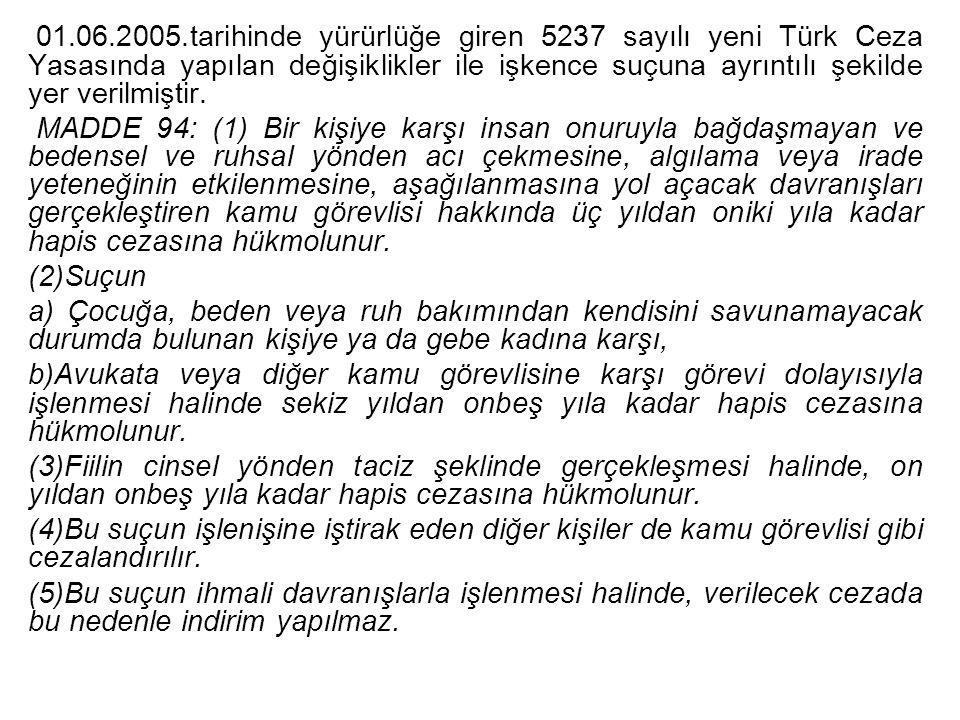 01.06.2005.tarihinde yürürlüğe giren 5237 sayılı yeni Türk Ceza Yasasında yapılan değişiklikler ile işkence suçuna ayrıntılı şekilde yer verilmiştir.