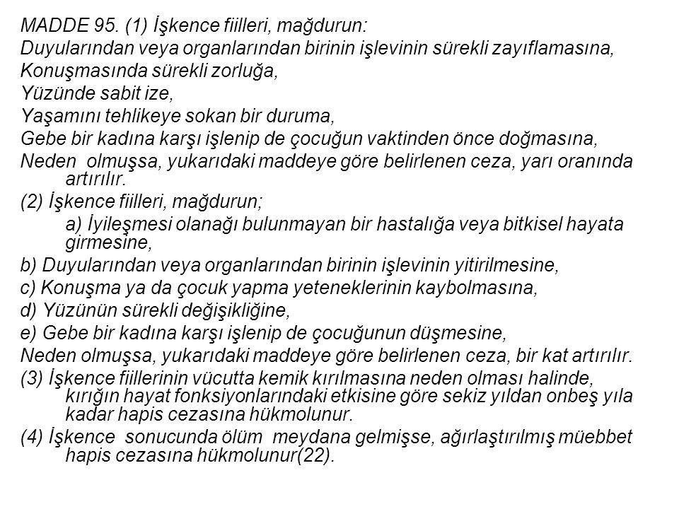 MADDE 95. (1) İşkence fiilleri, mağdurun: