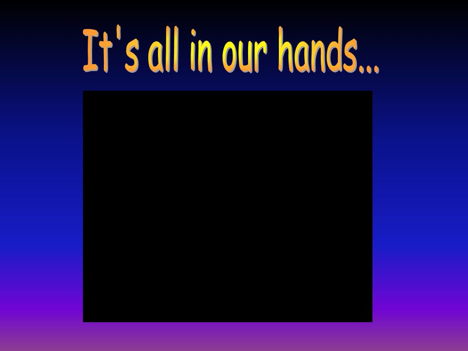 It s all in our hands...