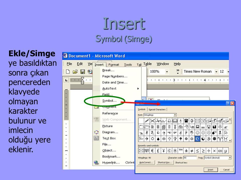 Insert Symbol (Simge) Ekle/Simge ye basıldıktan sonra çıkan pencereden klavyede olmayan karakter bulunur ve imlecin olduğu yere eklenir.