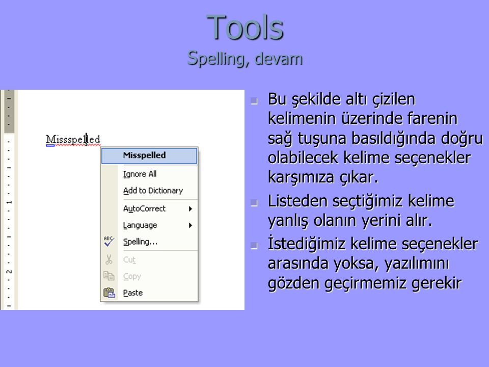 Tools Spelling, devam Bu şekilde altı çizilen kelimenin üzerinde farenin sağ tuşuna basıldığında doğru olabilecek kelime seçenekler karşımıza çıkar.