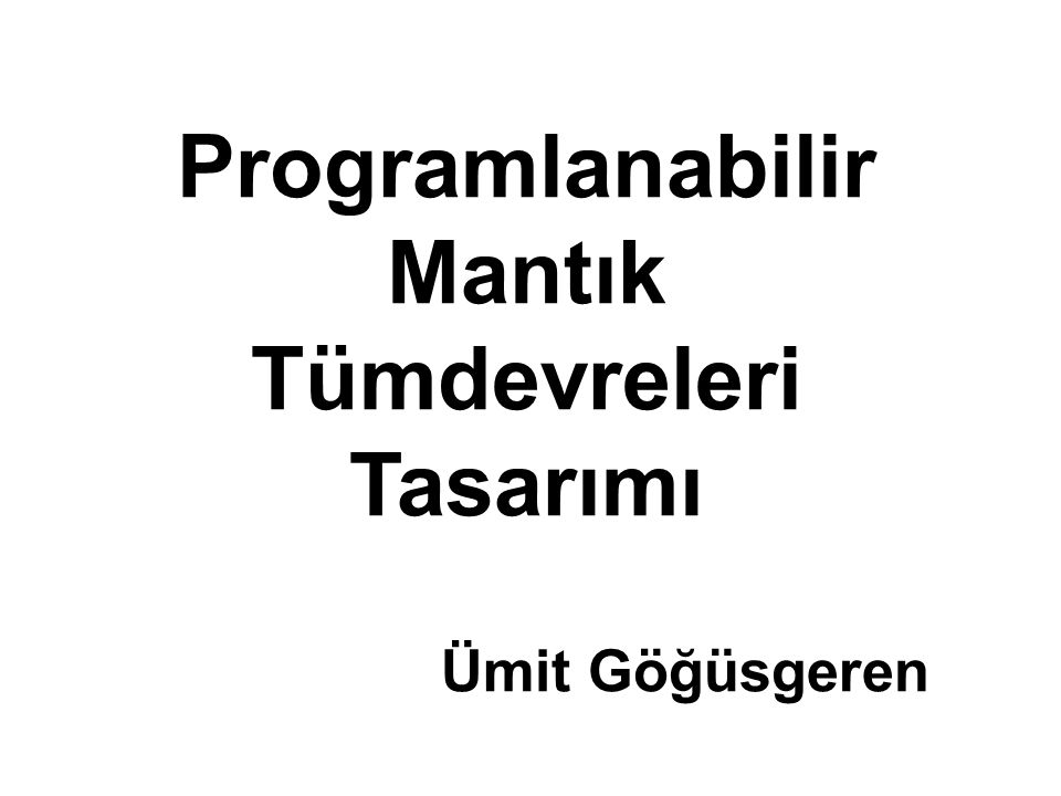 Programlanabilir Mantık Tümdevreleri Tasarımı