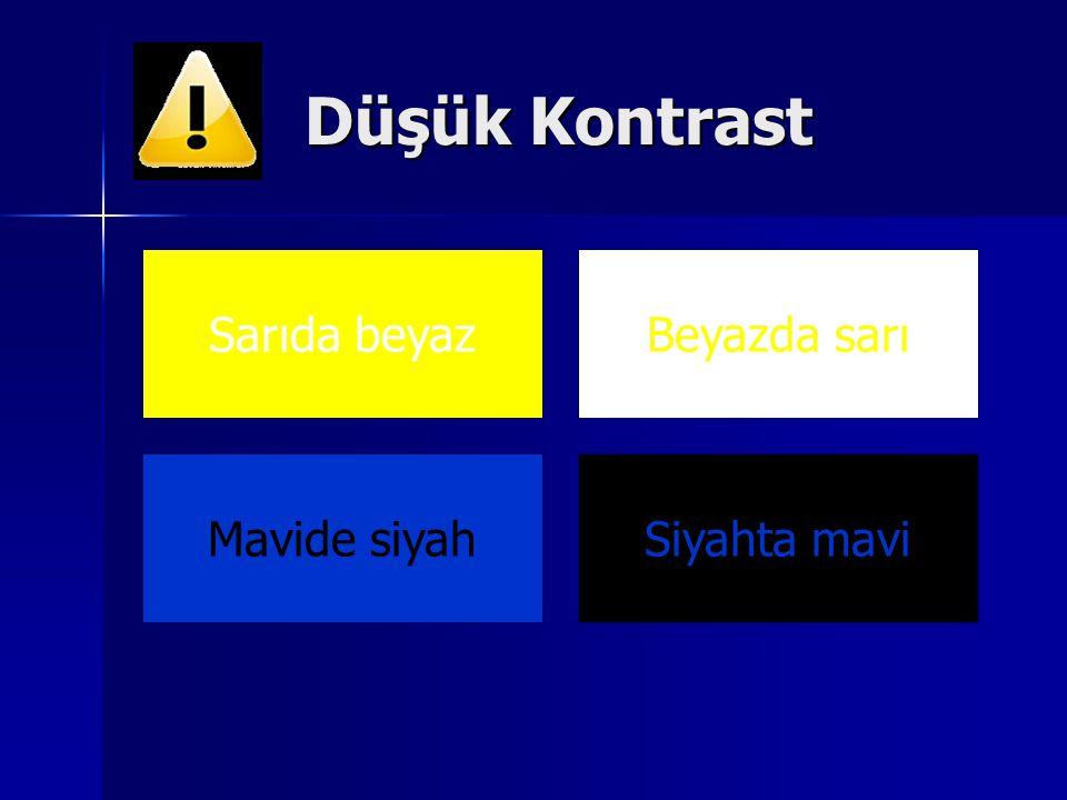 Düşük Kontrast Sarıda beyaz Beyazda sarı Mavide siyah Siyahta mavi