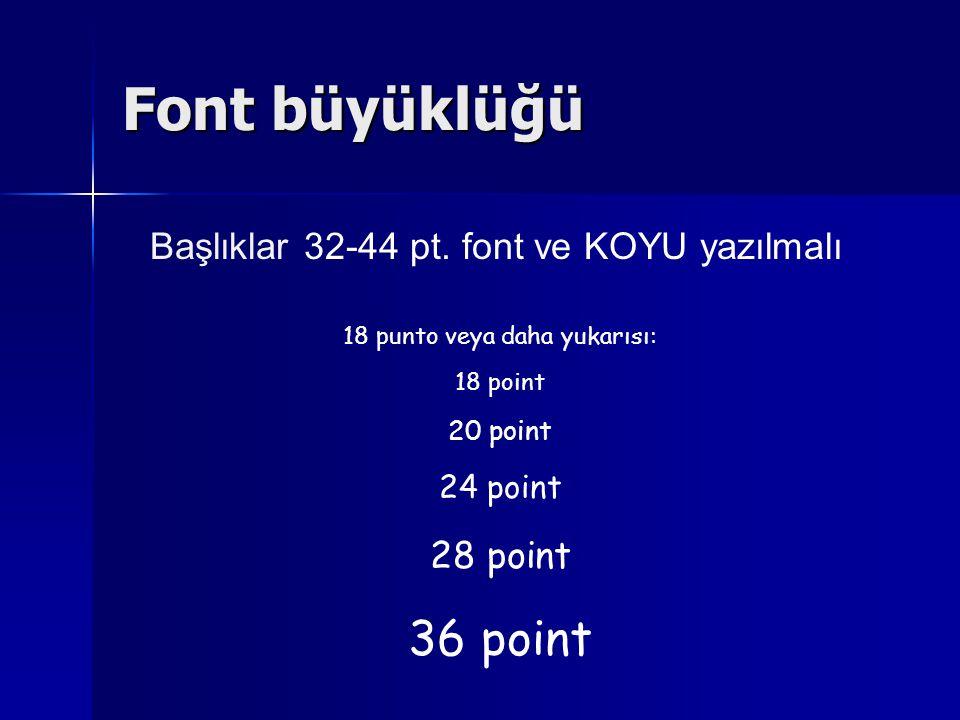 Font büyüklüğü 36 point Başlıklar 32-44 pt. font ve KOYU yazılmalı