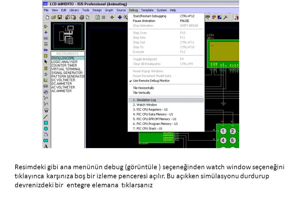 Resimdeki gibi ana menünün debug (görüntüle ) seçeneğinden watch window seçeneğini