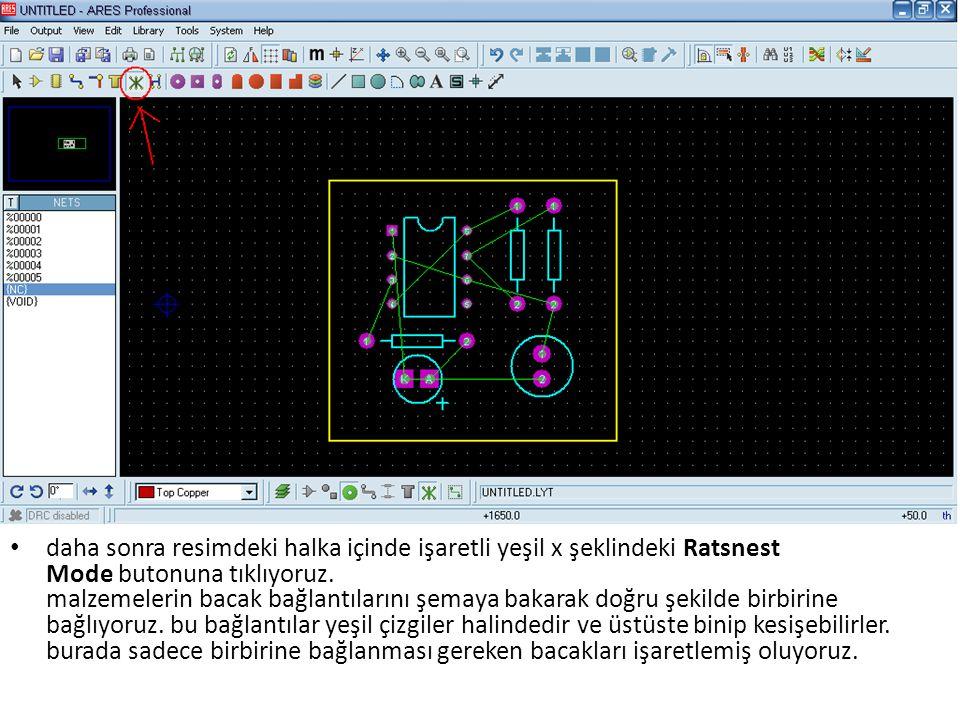 daha sonra resimdeki halka içinde işaretli yeşil x şeklindeki Ratsnest Mode butonuna tıklıyoruz. malzemelerin bacak bağlantılarını şemaya bakarak doğru şekilde birbirine bağlıyoruz.