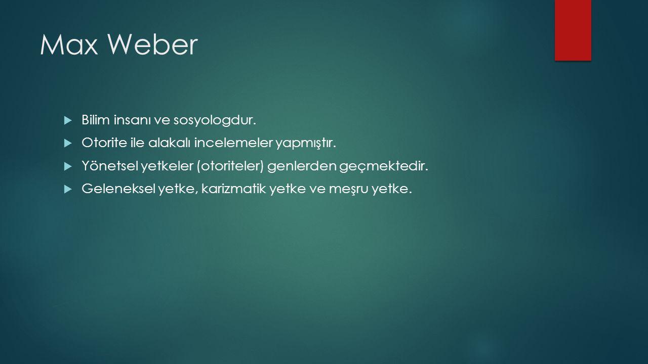 Max Weber Bilim insanı ve sosyologdur.