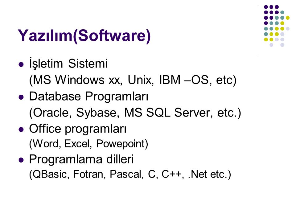 Yazılım(Software) İşletim Sistemi (MS Windows xx, Unix, IBM –OS, etc)