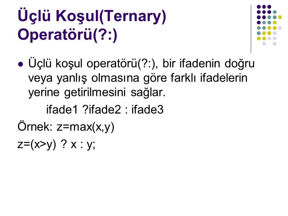 Üçlü Koşul(Ternary) Operatörü( :)