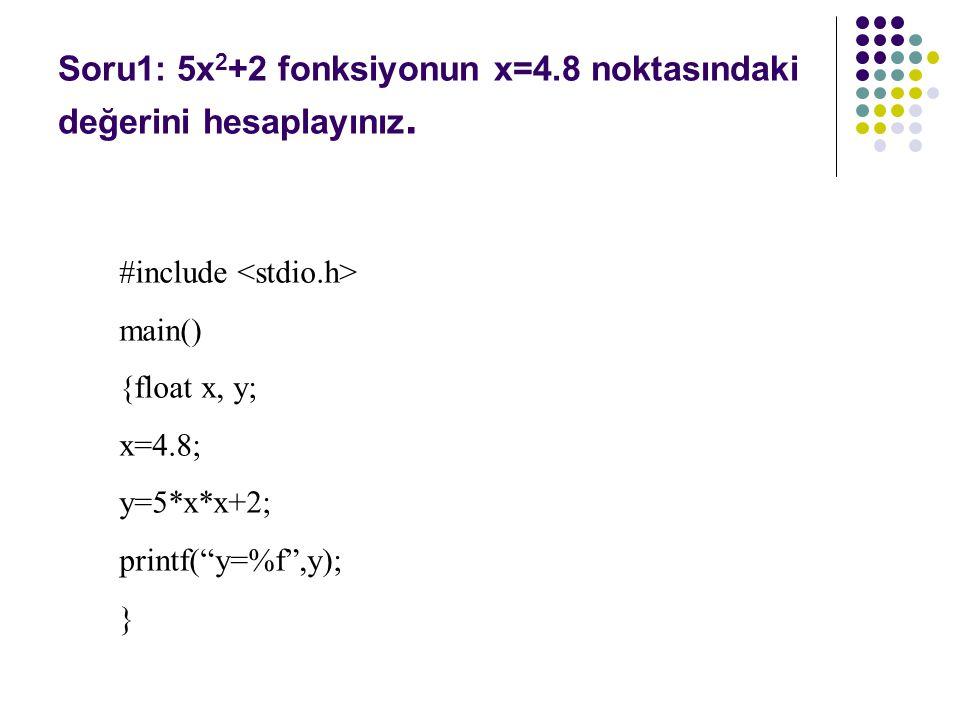 Soru1: 5x2+2 fonksiyonun x=4.8 noktasındaki değerini hesaplayınız.