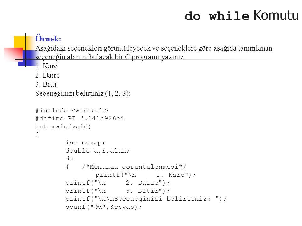 do while Komutu Örnek: Aşağıdaki seçenekleri görüntüleyecek ve seçeneklere göre aşağıda tanımlanan seçeneğin alanını bulacak bir C programı yazınız.
