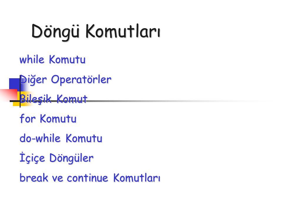 Döngü Komutları while Komutu Diğer Operatörler Bileşik Komut