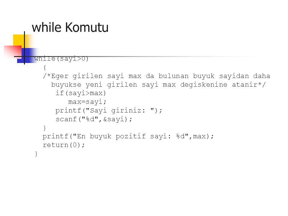 while Komutu while(sayi>0) {