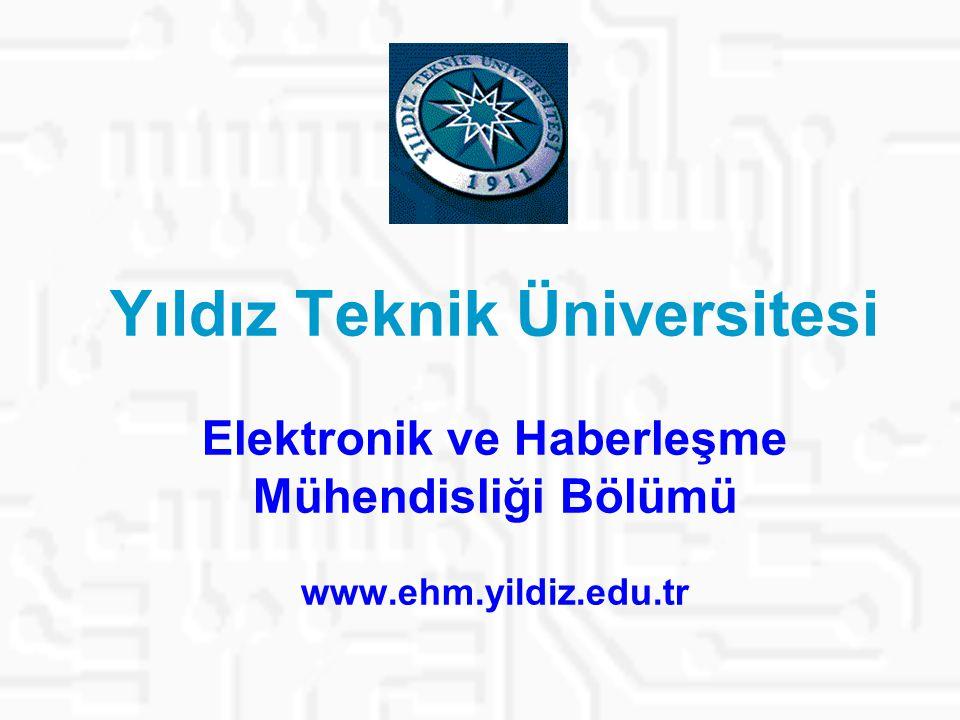 Yıldız Teknik Üniversitesi Elektronik ve Haberleşme Mühendisliği Bölümü www.ehm.yildiz.edu.tr