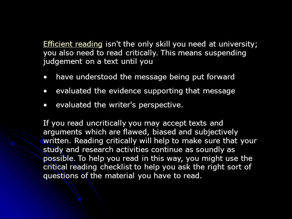 Efficient reading isn t the only skill you need at university; you also need to read critically. This means suspending judgement on a text until you