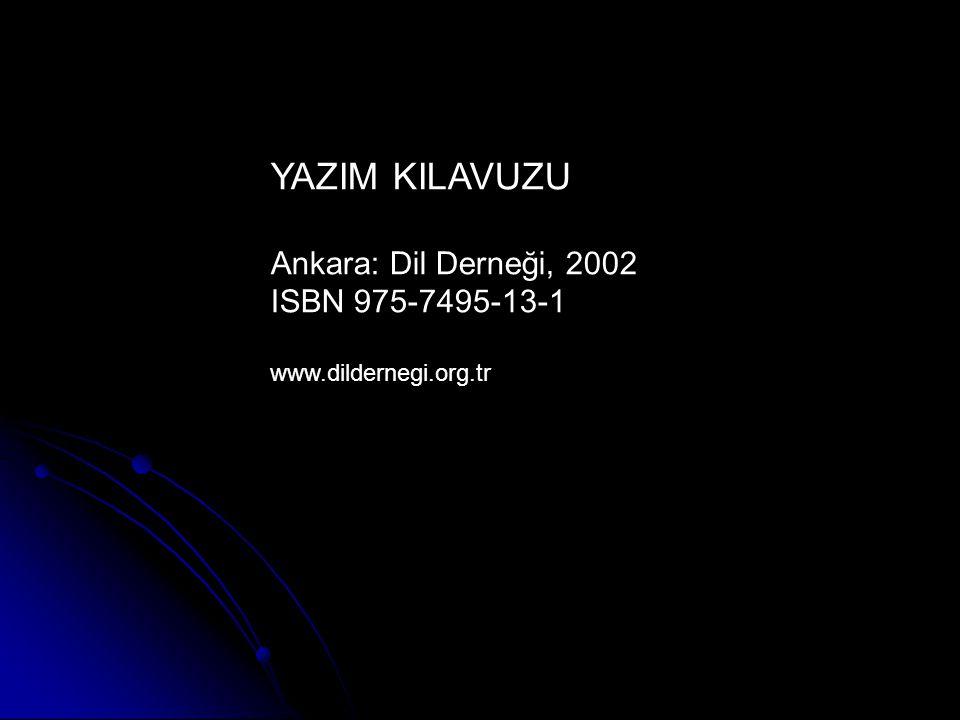YAZIM KILAVUZU Ankara: Dil Derneği, 2002 ISBN 975-7495-13-1
