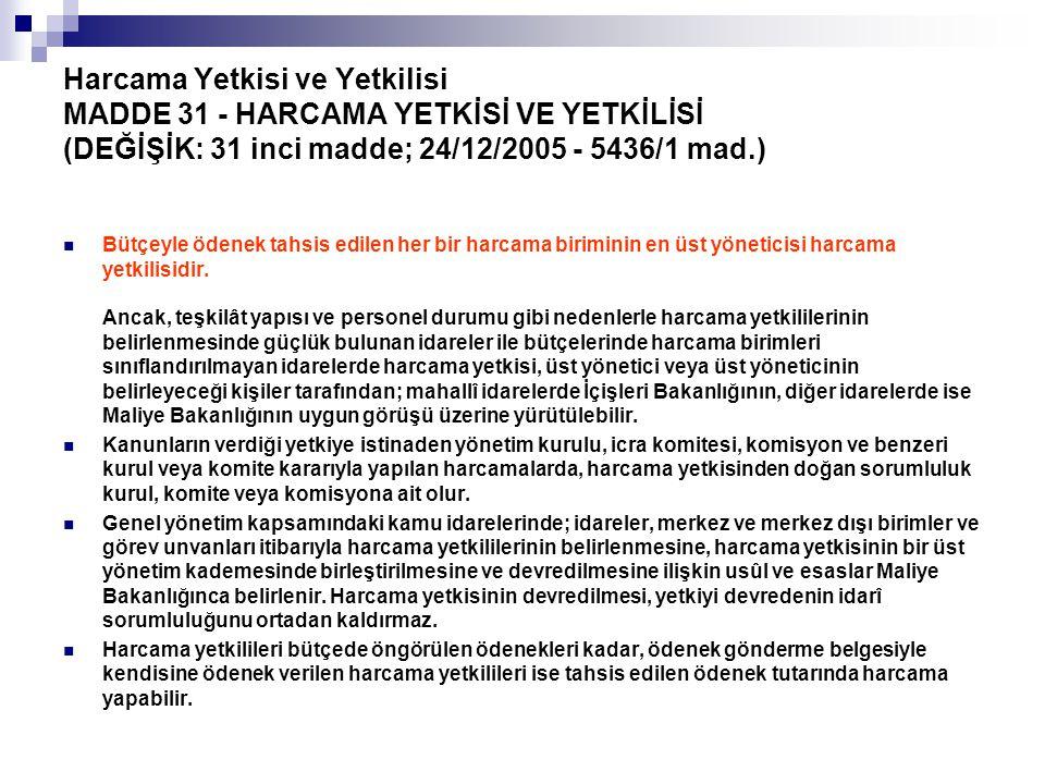 Harcama Yetkisi ve Yetkilisi MADDE 31 - HARCAMA YETKİSİ VE YETKİLİSİ (DEĞİŞİK: 31 inci madde; 24/12/2005 - 5436/1 mad.)