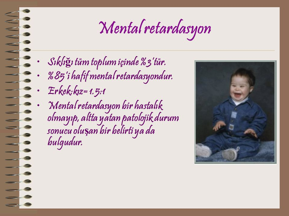 Mental retardasyon Sıklığı tüm toplum içinde %3'tür.