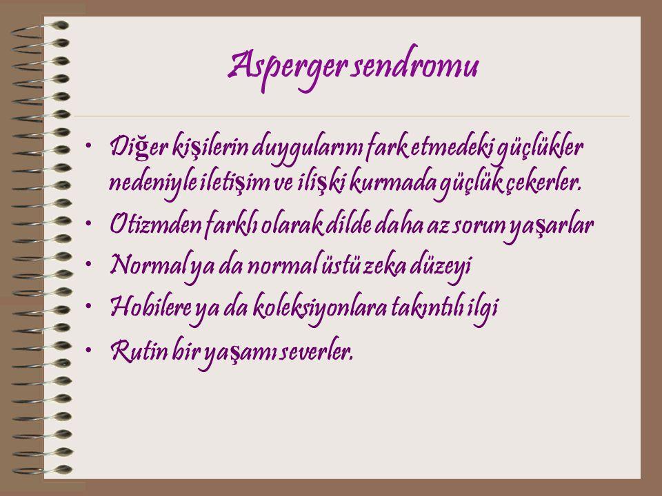 Asperger sendromu Diğer kişilerin duygularını fark etmedeki güçlükler nedeniyle iletişim ve ilişki kurmada güçlük çekerler.
