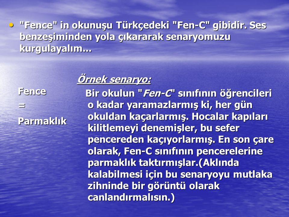 Fence in okunuşu Türkçedeki Fen-C gibidir