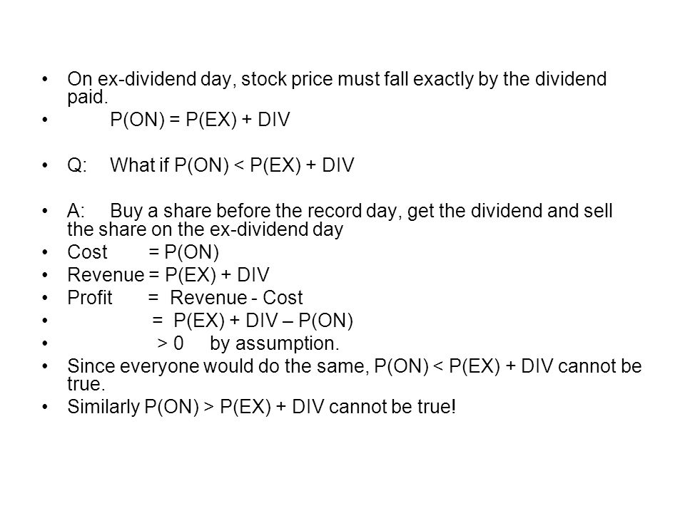 On ex-dividend day, stock price must fall exactly by the dividend paid.