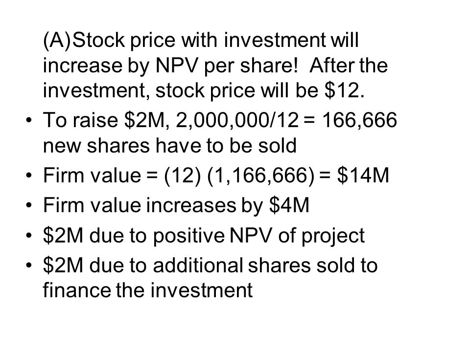 (A). Stock price with investment will increase by NPV per share