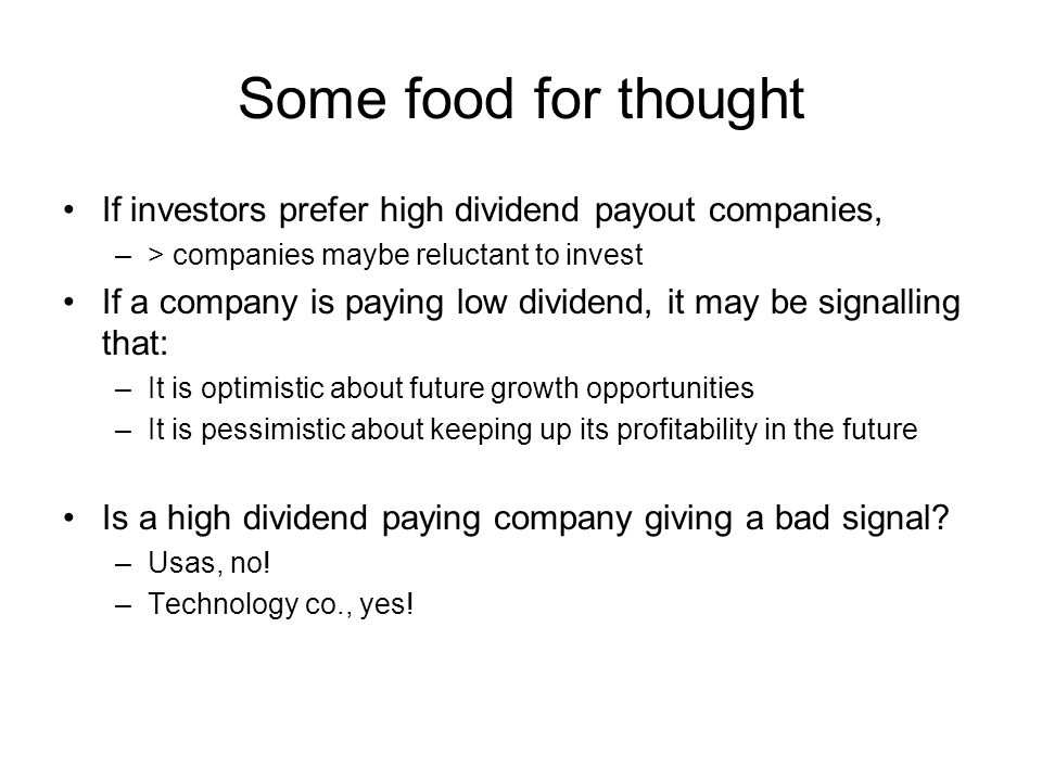 Some food for thought If investors prefer high dividend payout companies, > companies maybe reluctant to invest.