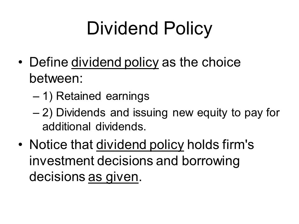 Dividend Policy Define dividend policy as the choice between: