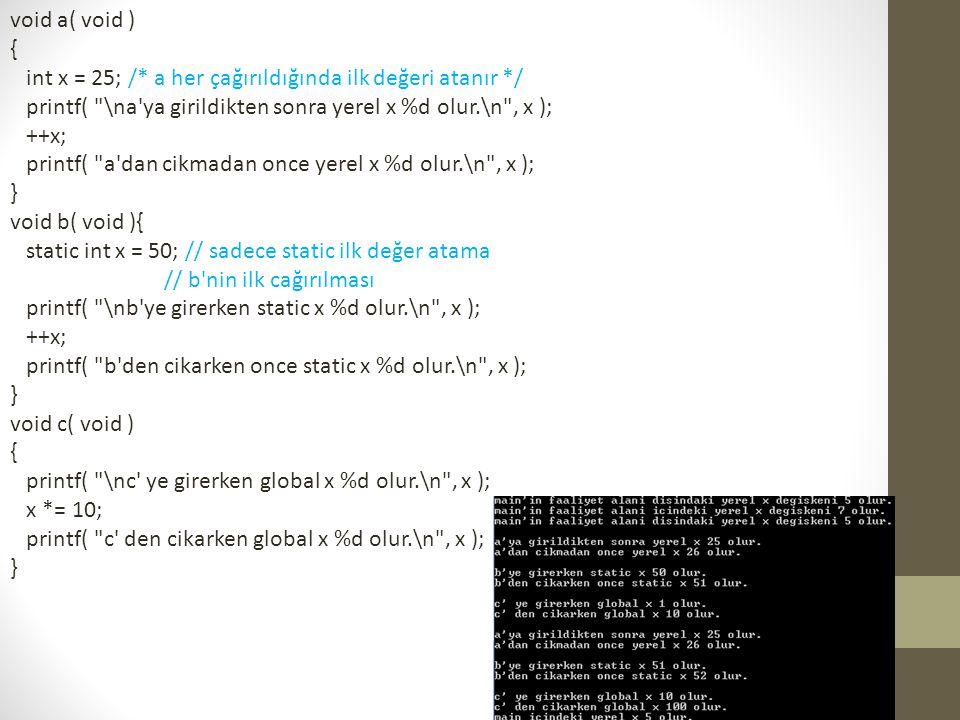 void a( void ) { int x = 25; /* a her çağırıldığında ilk değeri atanır */ printf( \na ya girildikten sonra yerel x %d olur.\n , x );