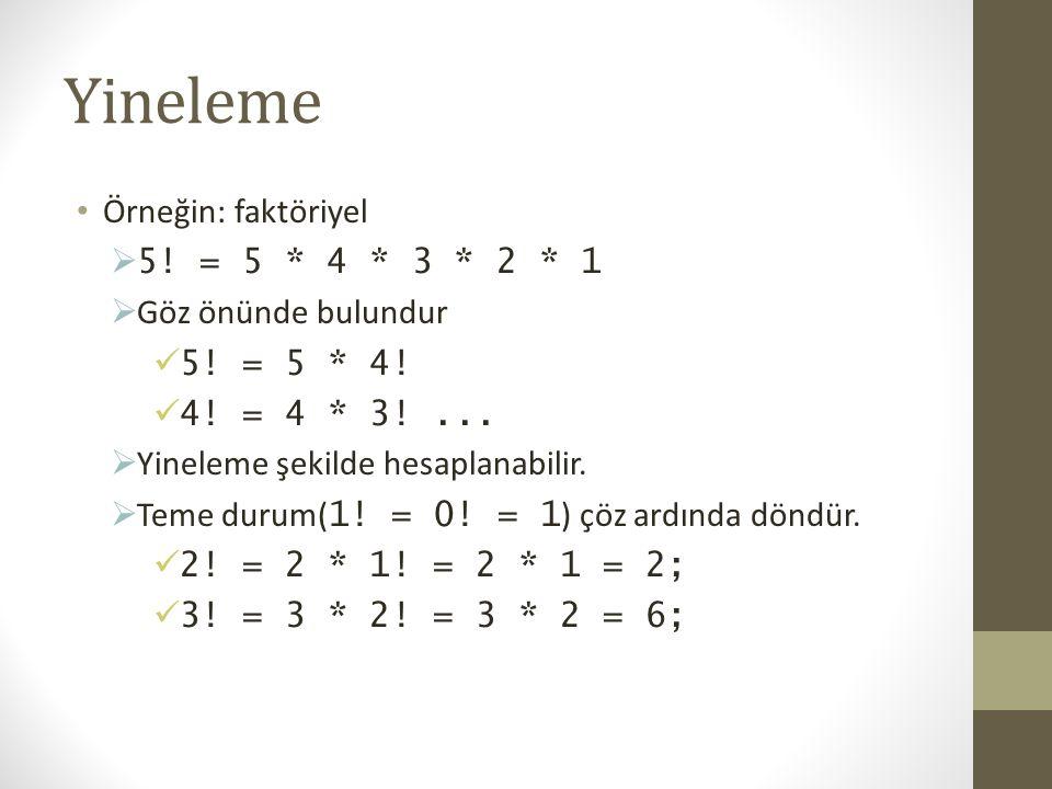 Yineleme Örneğin: faktöriyel 5! = 5 * 4 * 3 * 2 * 1