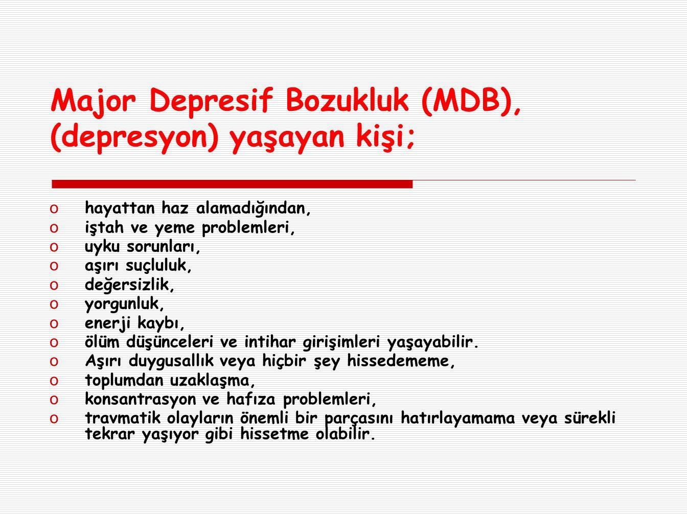 Major Depresif Bozukluk (MDB), (depresyon) yaşayan kişi;