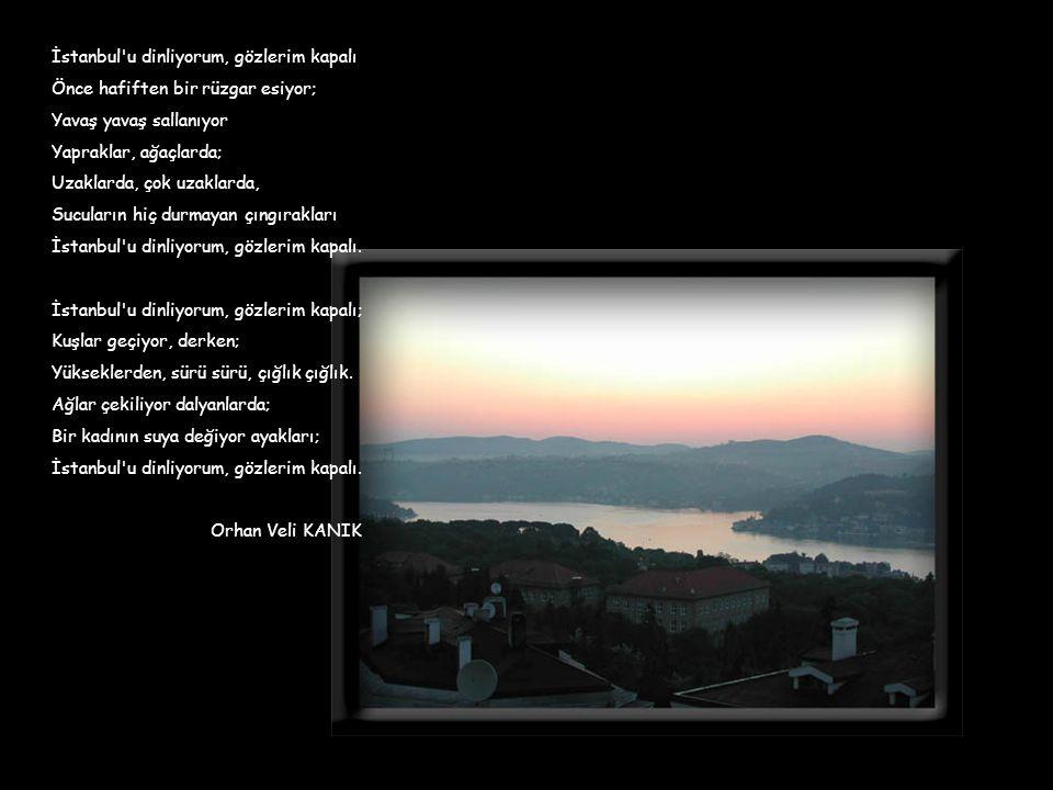 İstanbul u dinliyorum, gözlerim kapalı