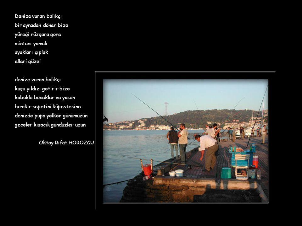 Denize vuran balıkçı bir aynadan döner bize. yüreği rüzgara göre. mintanı yamalı. ayakları çıplak.