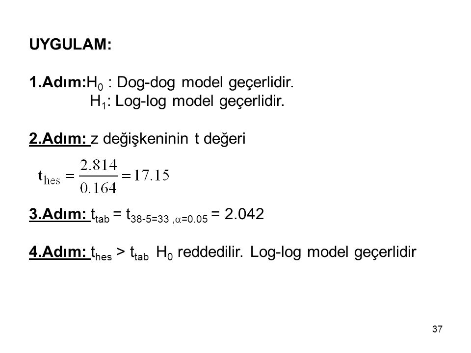 UYGULAM: 1.Adım:H0 : Dog-dog model geçerlidir. H1: Log-log model geçerlidir. 2.Adım: z değişkeninin t değeri.