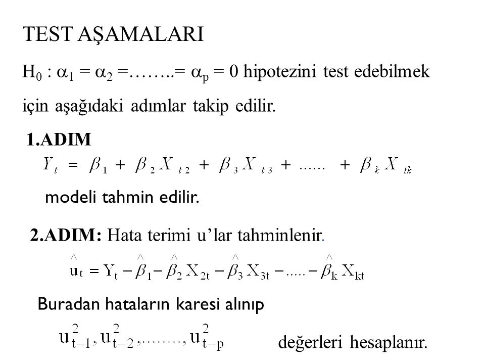 TEST AŞAMALARI H0 : a1 = a2 =……..= ap = 0 hipotezini test edebilmek için aşağıdaki adımlar takip edilir.