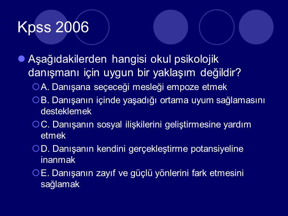 Kpss 2006 Aşağıdakilerden hangisi okul psikolojik danışmanı için uygun bir yaklaşım değildir A. Danışana seçeceği mesleği empoze etmek.