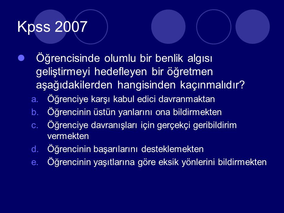 Kpss 2007 Öğrencisinde olumlu bir benlik algısı geliştirmeyi hedefleyen bir öğretmen aşağıdakilerden hangisinden kaçınmalıdır