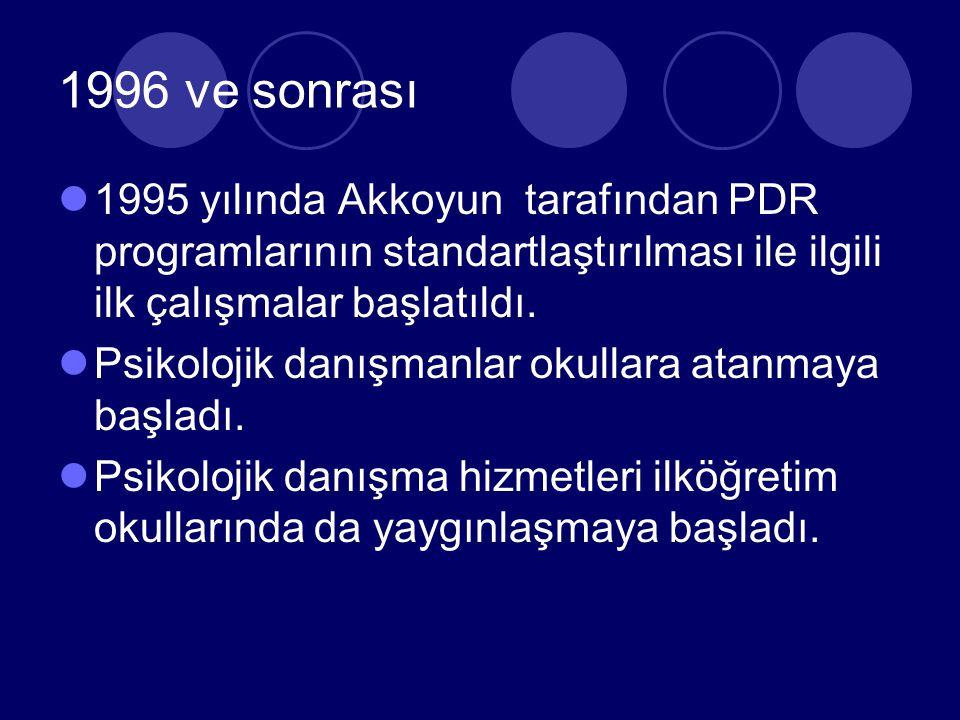 1996 ve sonrası 1995 yılında Akkoyun tarafından PDR programlarının standartlaştırılması ile ilgili ilk çalışmalar başlatıldı.