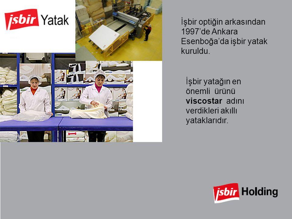 İşbir optiğin arkasından 1997'de Ankara Esenboğa'da işbir yatak kuruldu.